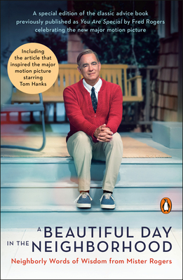 A Beautiful Day In The Neighborhood Movie Tie In Neighborly Words Of Wisdom From Mister Rogers By Fred Rogers
