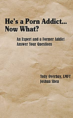 He's a Porn Addict...Now What? An Expert and A Former Addict Answer Your Questions