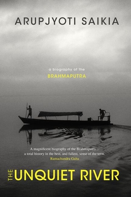 The Unquiet River: A Biography of the Brahmaputra
