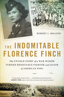 The Indomitable Florence Finch: The Untold Story of a War Widow Turned Resistance Fighter and Savior of American POWs