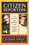 Citizen Reporters: S.S. McClure, Ida Tarbell, and the Magazine That Rewrote America