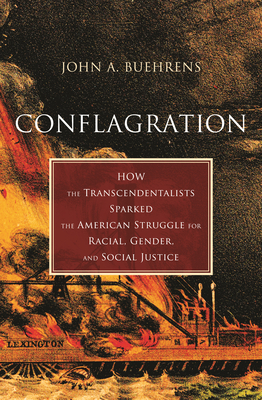 Conflagration: How the Transcendentalists Sparked the American Struggle for Racial, Gender, and Social Justice