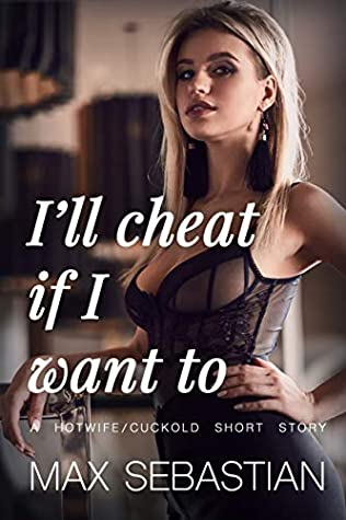 I'll Cheat If I Want To: A Hotwife/Cuckold Short Story