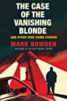The Case of the Vanishing Blonde by Mark Bowden