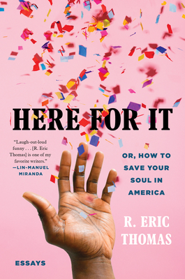 Here for It; Or, How to Save Your Soul in America: Essays
