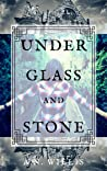 Under Glass And Stone (Byrne House, #1)