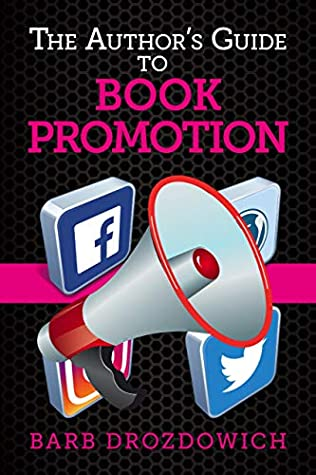 The Author's Guide to Book Promotions: Everything authors want to know about promoting a book