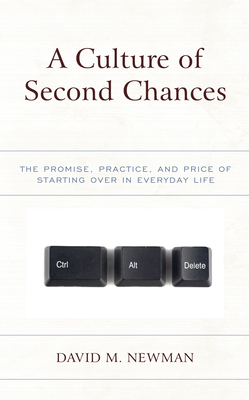 A Culture of Second Chances: The Promise, Practice, and Price of Starting Over in Everyday Life