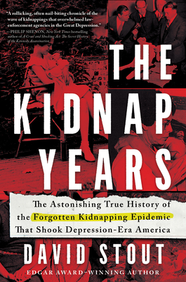 The Kidnap Years: The Astonishing True History of the Forgotten Kidnapping Epidemic That Shook Depression-Era America