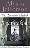 Mr. Darcy & Elizabeth: Breathtaking: A Pride and Prejudice Variation Romance