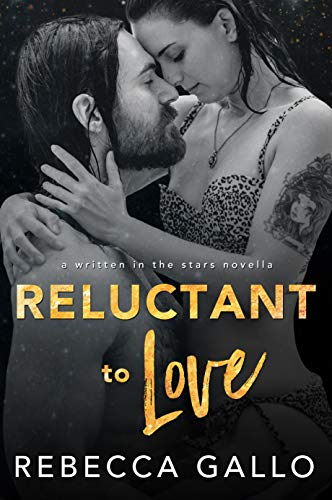 Reluctant to Love (Written in the Stars #1) by Rebecca Gallo