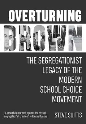 Overturning Brown: The Segregationist Legacy of the Modern School Choice Movement