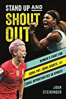Stand Up and Shout Out: Women's Fight for Equal Pay, Equal Rights, and Equal Opportunities in Sports