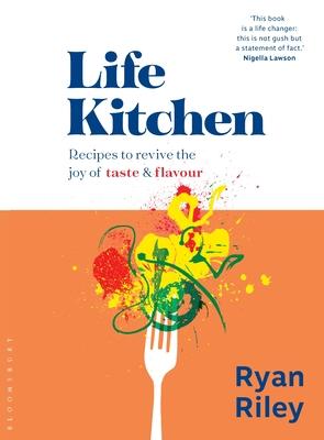 Life Kitchen: Recipes to revive the joy of taste  flavour