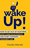Wake Up!: How to Get Out of Your Mind, Stop Living on Autopilot, and Start Choosing Your Best Life