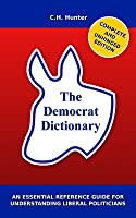 The Democrat Dictionary: An Essential Reference Guide for Understanding Liberal Politicians