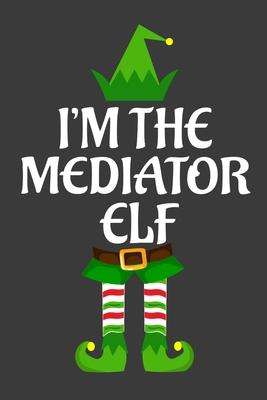 I M The Mediator Elf Funny Christmas Present For Mediator Mediator Gift Journal For Writing College