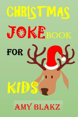 Christmas Joke Book for Kids: Kids Joke Book Laugh-Out-Loud Jokes and Riddles for Boys and Girls Ages 5,6,7,8,9,10-14 Try Not to Laugh Challenge