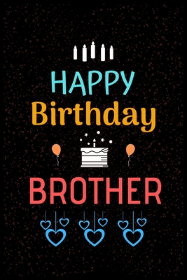 Happy Birthday Brother Happy Birthday Brother Notebook Sketchbook Journal For Brother Friends 100 Pages 6x9 Unique Birthday Diary Birthday Gift By Unique Book Press