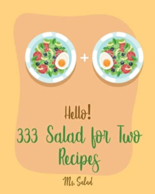 Hello! 333 Salad for Two Recipes: Best Salad for Two Cookbook Ever For Beginners [Book 1]