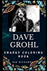 Dave Grohl Snarky Coloring Book: An American Singer.