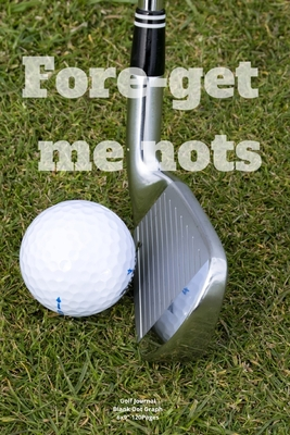 Fore Get Me Nots Journal Notebook Diary For Funny Inspiration Golf Lovers Men And Women Blank Dots To Write In Creative Ideas And To Do List Planner By Molo Groovy Golf
