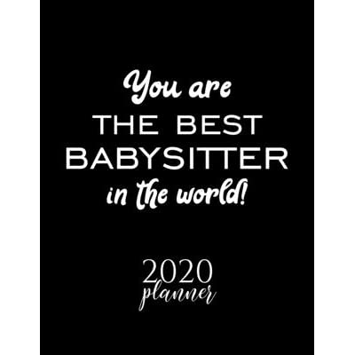 You Are The Best Babysitter In The World 2020 Planner Nice 2020 Calendar For Babysitter Christmas Gift Idea For Babysitter Babysitter Journal For 2020 120 Pages 8 5x11 Inches By 2020 Calendars For Babysitter