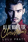 All He Wants For Christmas by Lulu Pratt