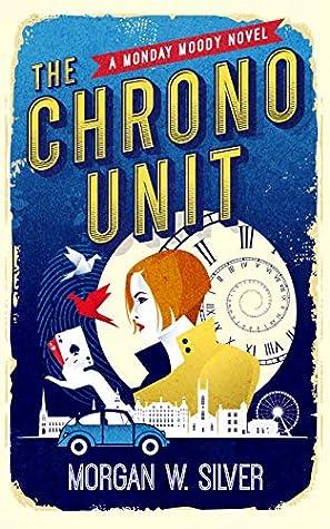 The Chrono Unit by Morgan W. Silver