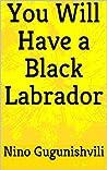 You Will Have a Black Labrador