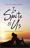 In Spite Of Us : A Love Story about Second Chances