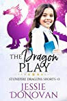 The Dragon Play (Stonefire Dragons Shorts Book 3)