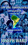 On the Shoulders of Giants Vol: 3 South America