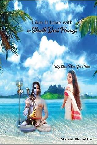 I am in Love with a Shudh Desi Firangi by Dipnanda Bhaduri Roy