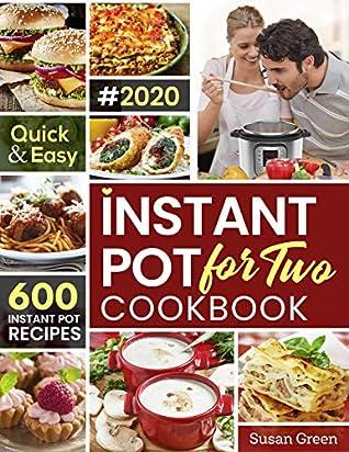 Instant Pot For Two Cookbook: 600 Quick & Easy Instant Pot Recipes (pressure cooker recipes Book 1)