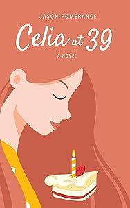 Celia at 39: A Novel