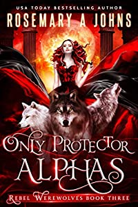 Only Protector Alphas (Rebel Werewolves #3)