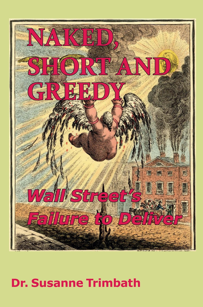 Naked, Short and Greedy: Wall Street's Failure to Deliver Susanne Trimbath