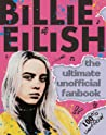Billie Eilish: The Ultimate Unofficial Fanbook