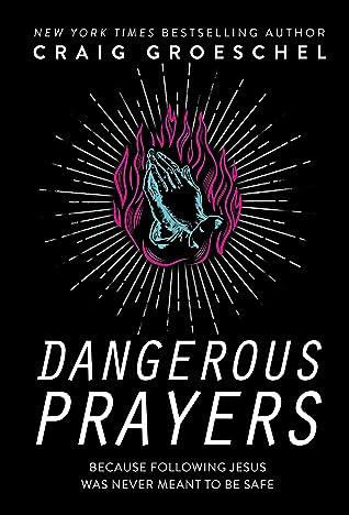 Dangerous Prayers by Craig Groeschel