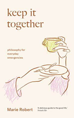 Keep It Together: philosophy for everyday emergencies