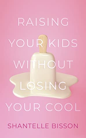 Raising Your Kids Without Losing Your Cool