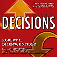 Decisions: Practical Advice from 23 Men and Women Who Shaped the World