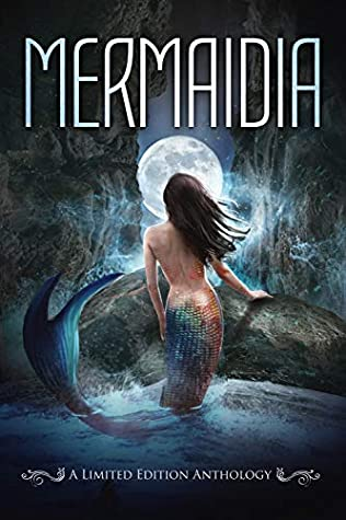 Mermaidia: A Limited Edition Anthology