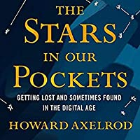 The Stars in Our Pockets: Getting Lost and Sometimes Found in the Digital Age