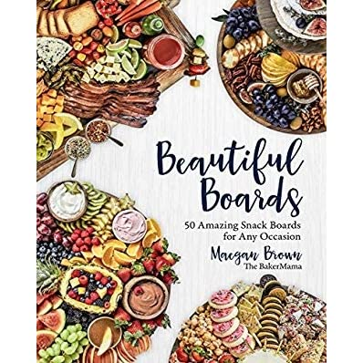 Beautiful Boards 50 Amazing Snack Boards For Any Occasion By
