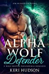 Alpha Wolf Defender: A Wolf Shifter Paranormal Romance (Awakened Shifters Book 2)