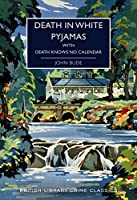 Death in White Pyjamas: with Death Knows no Calendar (British Library Crime Classics)