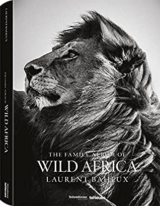 The Family Album of Wild Africa (French ed): Laurent Baheux (Multilingual Edition)