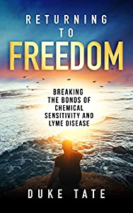 Return to Freedom: Breaking the Bonds of Chemical Sensitivities and Lyme Disease (My Big Journey #1)